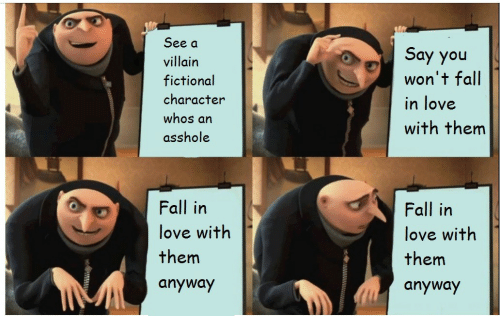 Fictional: See a  Say you  won't fall  villain  fictional  character  in love  whos an  with them  asshole  Fall in  Fall in  love with  love with  them  them  anyway  anyway