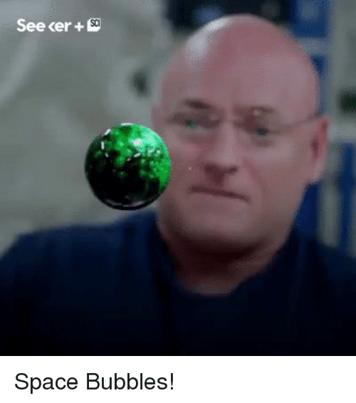 Funny, Space, and Bubbles: See cer+ Space Bubbles!