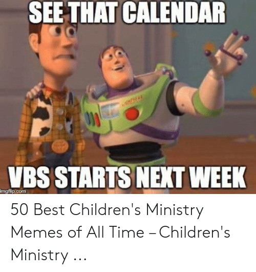 Childrens Ministry: SEE THAT CALENDAR  VBS STARTS NEXT WEEK  mgfip.com 50 Best Children's Ministry Memes of All Time – Children's Ministry ...
