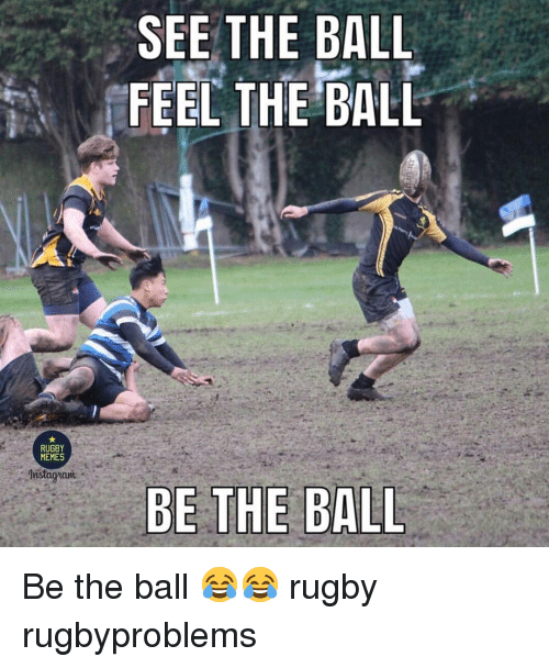 Rugby: SEE THE BALL  FEEL THE BALL  RUGBY  MEMES Be the ball 😂😂 rugby rugbyproblems