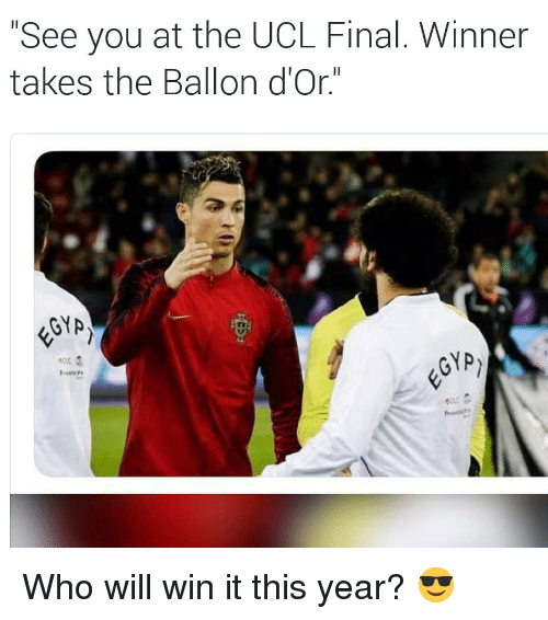 "Ballon: ""See you at the UCL Final. Winner  takes the Ballon d'Or.""  GYA  ecc Who will win it this year? 😎"