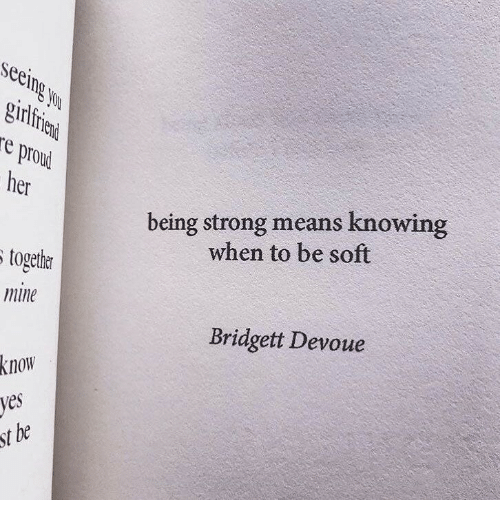 Strong, Her, and Mine: Seei  girlf  re prou  her  being strong means knowing  when to be soft  togetkr  mine  Bridgett Devoue  know  yes  st be