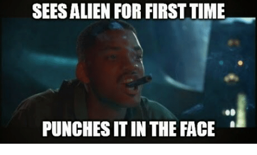alienated: SEES ALIEN FOR FIRST TIME  PUNCHES IT IN THE FACE