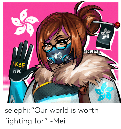 """Tumblr, Blog, and Free: SEL3PHI  FREE  HК selephi:""""Our world is worth fighting for"""" -Mei"""
