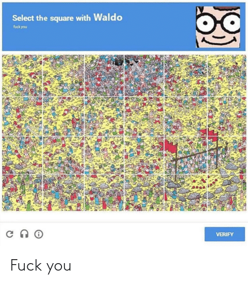 Fuck You, Fuck, and Square: Select the square with Waldo  fuck you  VERIFY Fuck you