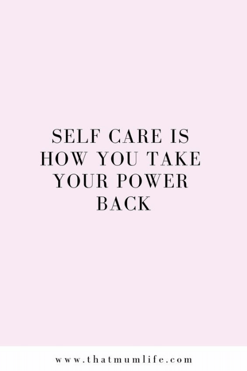 Self Care Is: SELF CARE IS  HOW YOU TAKE  YOUR POWER  BACK  w w w.thatmumlife.com