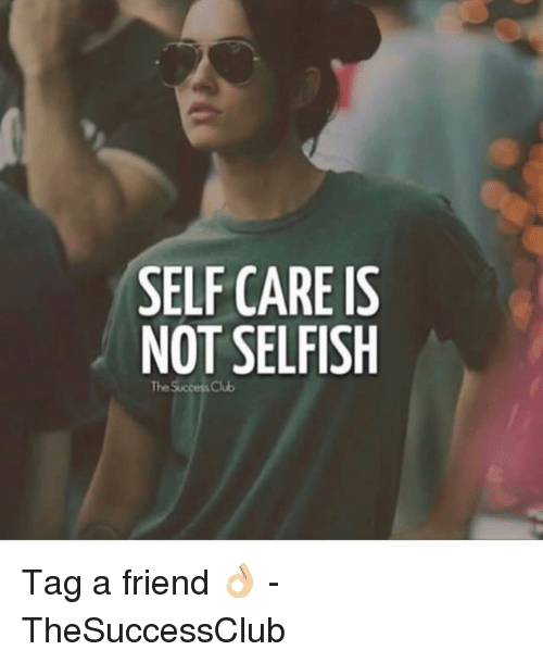 Self Care Is: SELF CARE IS  NOT SELFISH  The Success Club Tag a friend 👌🏼 - TheSuccessClub