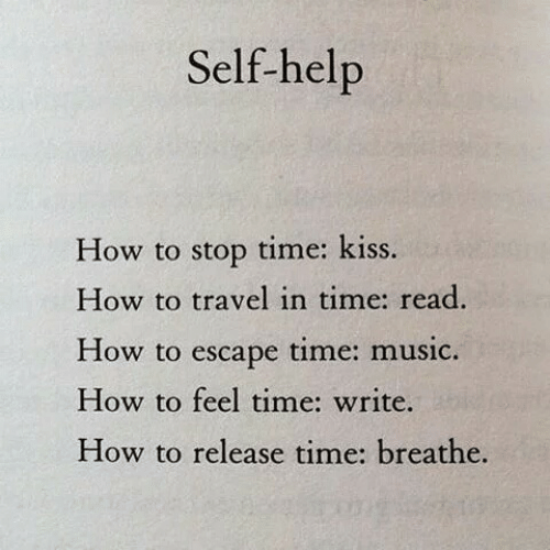 escape: Self-help  time: kiss  How to stop  How to travel in time: read.  time: music  How to  escape  How to feel time: write.  How to release time: breathe.