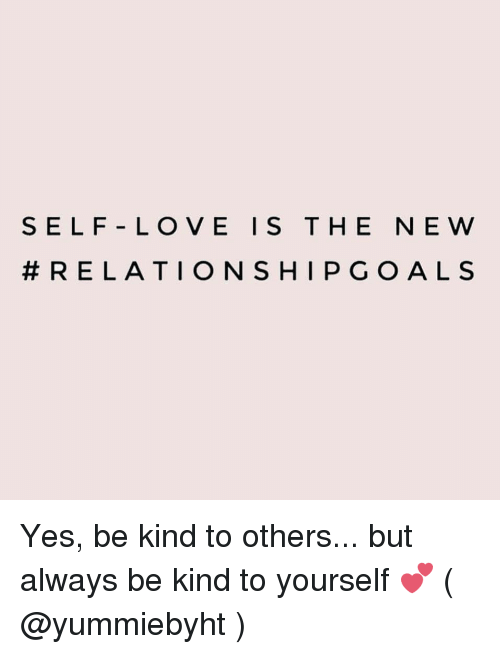 Love, Girl Memes, and Yes: SELF LOVE ISTHE NE W  Yes, be kind to others... but always be kind to yourself 💕 ( @yummiebyht )