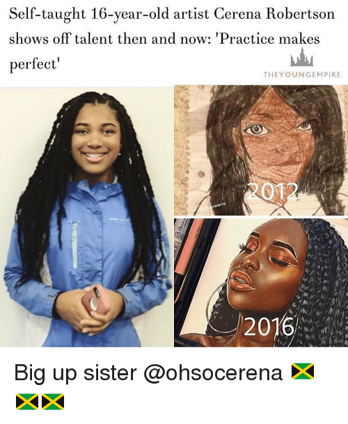Big Up: Self-taught 16-year-old artist Cerena Robertson  shows off talent then and now: 'Practice makes  perfect  THEY OUNGEMPIRE  2016 Big up sister @ohsocerena 🇯🇲🇯🇲🇯🇲