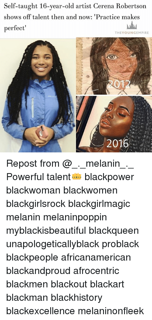 blackhistory: Self-taught 16-year-old artist Cerena Robertson  shows off talent then and now: 'Practice makes  perfect  THEYOUNGEMPIRE  2012  2016 Repost from @_._melanin_._ Powerful talent👑 blackpower blackwoman blackwomen blackgirlsrock blackgirlmagic melanin melaninpoppin myblackisbeautiful blackqueen unapologeticallyblack problack blackpeople africanamerican blackandproud afrocentric blackmen blackout blackart blackman blackhistory blackexcellence melaninonfleek