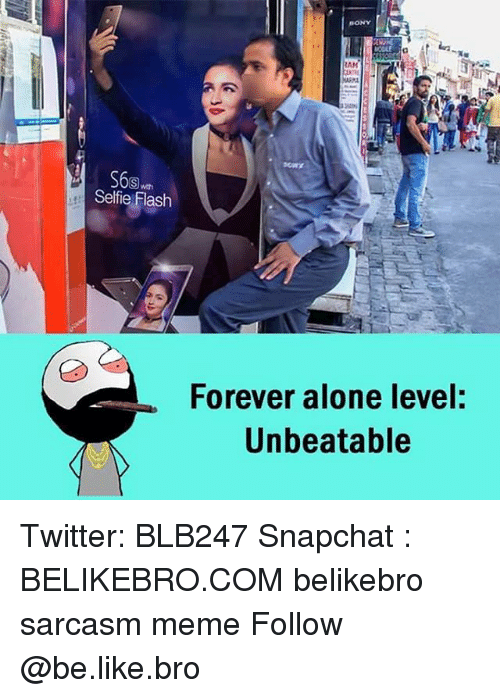Being Alone, Be Like, and Meme: Selfie Flash  Forever alone level:  Unbeatable Twitter: BLB247 Snapchat : BELIKEBRO.COM belikebro sarcasm meme Follow @be.like.bro