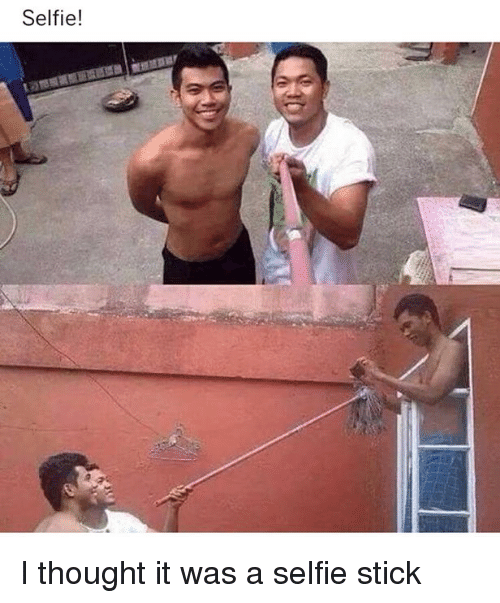 Memes, Selfie, and Selfie Stick: Selfie! I thought it was a selfie stick