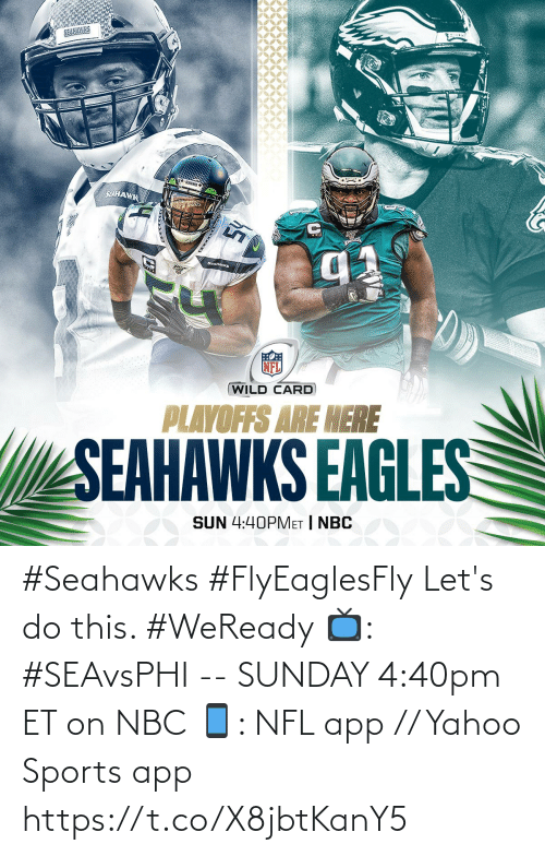 Seahawks: SELHAWK  SEAHANKS  (WILD CARD  PLAYOFFS ARE HERE  SEAHAWKS EAGLES  SUN 4:40PMET | NBC #Seahawks #FlyEaglesFly  Let's do this. #WeReady  📺: #SEAvsPHI -- SUNDAY 4:40pm ET on NBC 📱: NFL app // Yahoo Sports app https://t.co/X8jbtKanY5