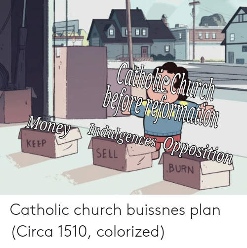 Church, Catholic, and Catholic Church: SELL  BURN Catholic church buissnes plan (Circa 1510, colorized)