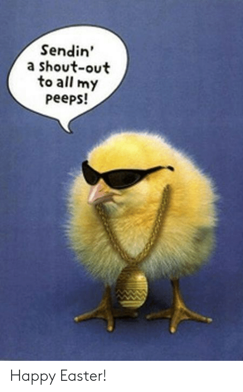 Dank, Easter, and Happy: Sendin'  a shout-out  to all my  peeps! Happy Easter!