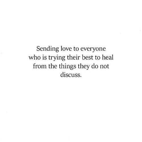 Love, Best, and Who: Sending love to everyone  who is trying their best to heal  from the things they do not  discuss.