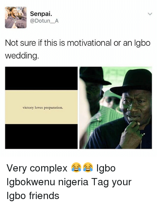 Senpais: Senpai  @Dotun A  Not sure if this is motivational or an Igbo  wedding  victory loves preparation. Very complex 😂😂 Igbo Igbokwenu nigeria Tag your Igbo friends