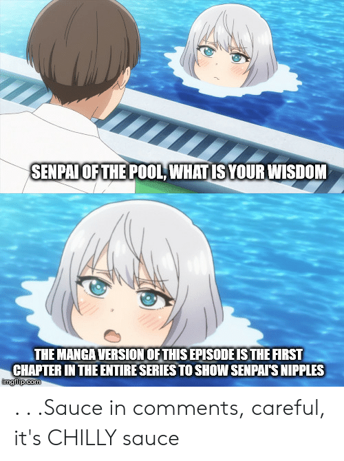 Senpais: SENPAIOF THE POOL, WHATIS YOURWISDOM  THE MANGA VERSIONOF THIS EPISODE IS THE FIRST  CHAPTER IN THE ENTIRE SERIES TO SHOW SENPAIS NIPPLES  imgflip com . . .Sauce in comments, careful, it's CHILLY sauce