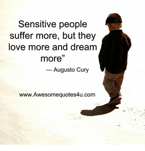 Memes, Suffering, and 🤖: Sensitive people  suffer more, but they  love more and dream  more'  Augusto Cury  www.Awesomequotes4u.com