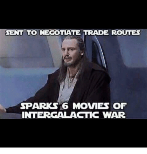 Memes, 🤖, and Sparks: SENT TO NEGOTIATE TRADE ROUTES  SPARK 16 MOVIES OF  INTERGALACTIC WAR