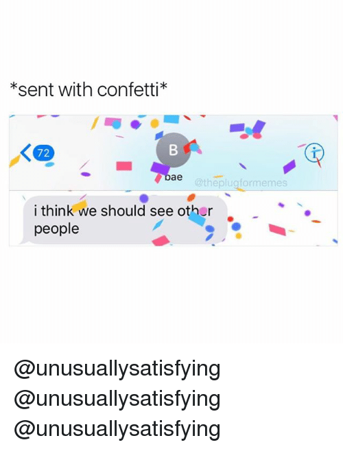 Aes, Think, and Plug: *sent with confetti*  ae  @the plug formemes  i think we should see other  people @unusuallysatisfying @unusuallysatisfying @unusuallysatisfying