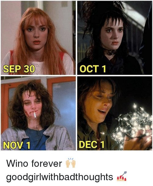 Memes, Forever, and 🤖: SEP 30  OCT 1  NOV 1  DEC 1 Wino forever 🙌🏼 goodgirlwithbadthoughts 💅🏼