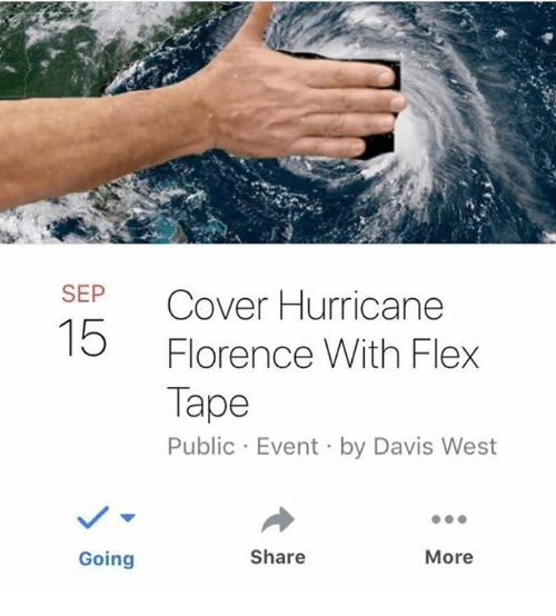 Flexing, Memes, and Hurricane: SEP  Cover Hurricane  Florence With Flex  Tape  Public Event by Davis West  15  Going  Share  More