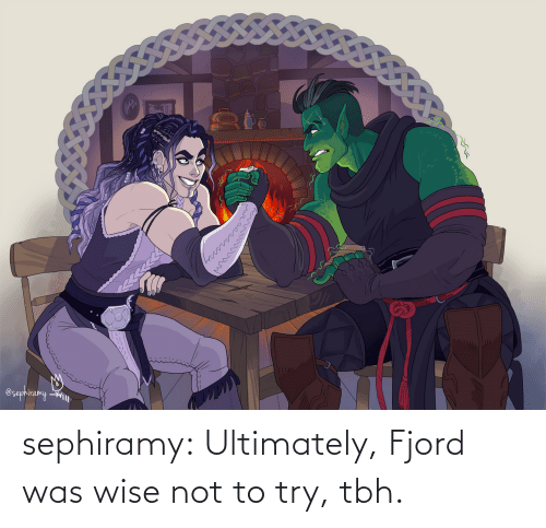 tumblr: sephiramy:  Ultimately, Fjord was wise not to try, tbh.