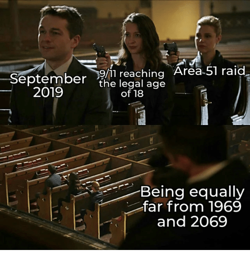 area 51: September/11 reaching Area 51 raid.  the legal age  2019  of 18  Being equally  far from 1969  and 2069