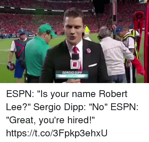 """Espn, Football, and Nfl: SERGID DIPP ESPN: """"Is your name Robert Lee?""""  Sergio Dipp: """"No""""  ESPN: """"Great, you're hired!"""" https://t.co/3Fpkp3ehxU"""