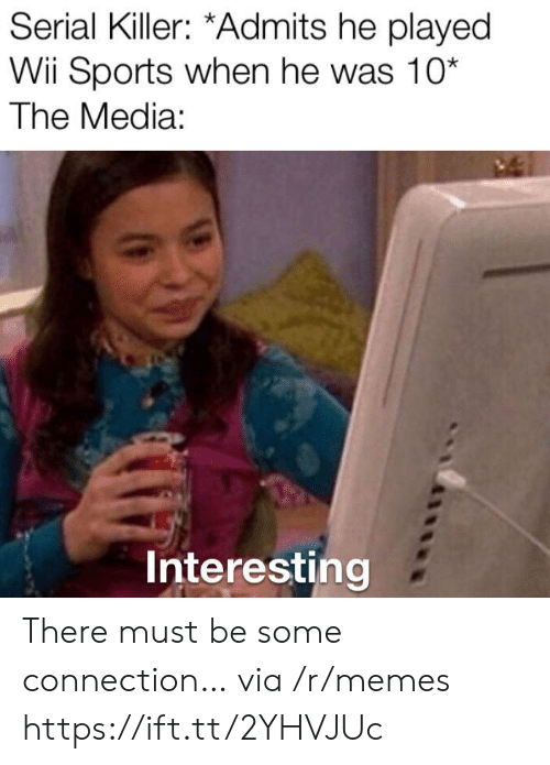 Serial: Serial Killer: *Admits he played  Wii Sports when he was 10*  The Media:  Interesting There must be some connection… via /r/memes https://ift.tt/2YHVJUc