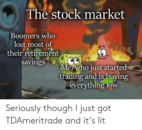 though: Seriously though I just got TDAmeritrade and it's lit