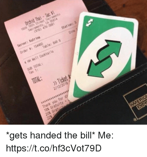 Girl Memes, Table, and Server: Server: Katrina  rder s:154460  Table: BAR 6  Tax 1:  TOTAL  » Ticket  2/12/2018  18% Gratuity *gets handed the bill* Me: https://t.co/hf3cVot79D