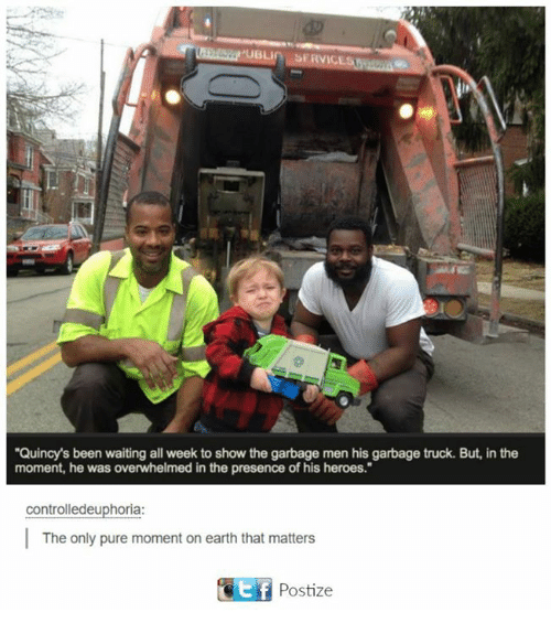 "Dank, Earth, and Heroes: SERVIC  ""Quincy's been waiting all week to show the garbage men his garbage truck. But, in the  moment, he was overwhelmed in the presence of his heroes.""  controlledeuphoria  The only pure moment on earth that matters  GEf Post ize"