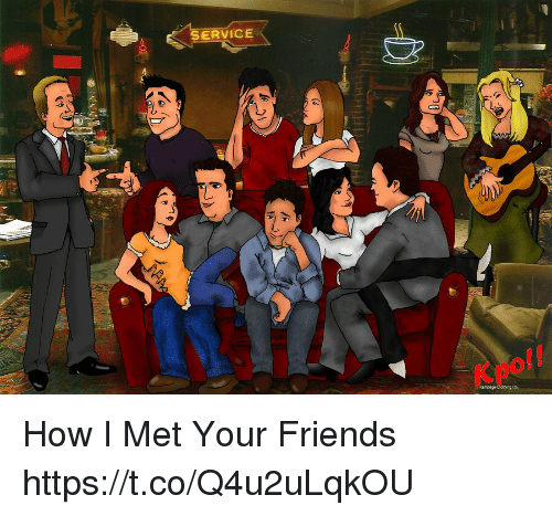 Friends, Memes, and Pof: SERVICE  pof! How I Met Your Friends https://t.co/Q4u2uLqkOU