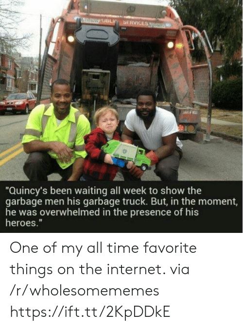 "Favorite Things: SERVICES  UBLIC  ""Quincy's been waiting all week to show the  garbage men his garbage truck. But, in the moment,  he was overwhelmed in the presence of his  heroes."" One of my all time favorite things on the internet. via /r/wholesomememes https://ift.tt/2KpDDkE"