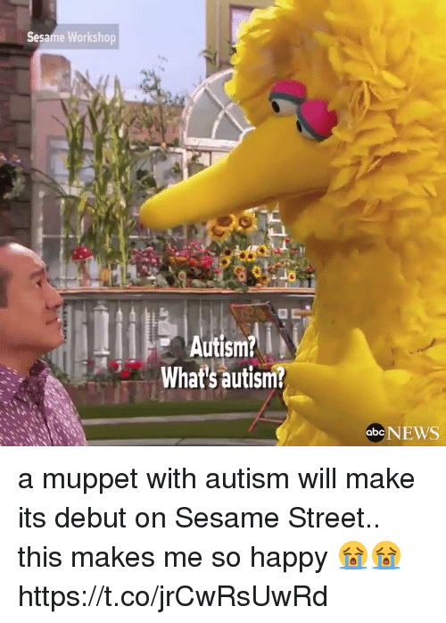 Abc, News, and Sesame Street: Sesame Workshop  Autism?  What's autism?  NEWS  abc a muppet with autism will make its debut on Sesame Street.. this makes me so happy 😭😭 https://t.co/jrCwRsUwRd