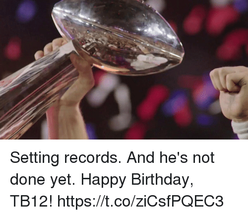 Birthday, Memes, and Happy Birthday: Setting records. And he's not done yet.  Happy Birthday, TB12! https://t.co/ziCsfPQEC3