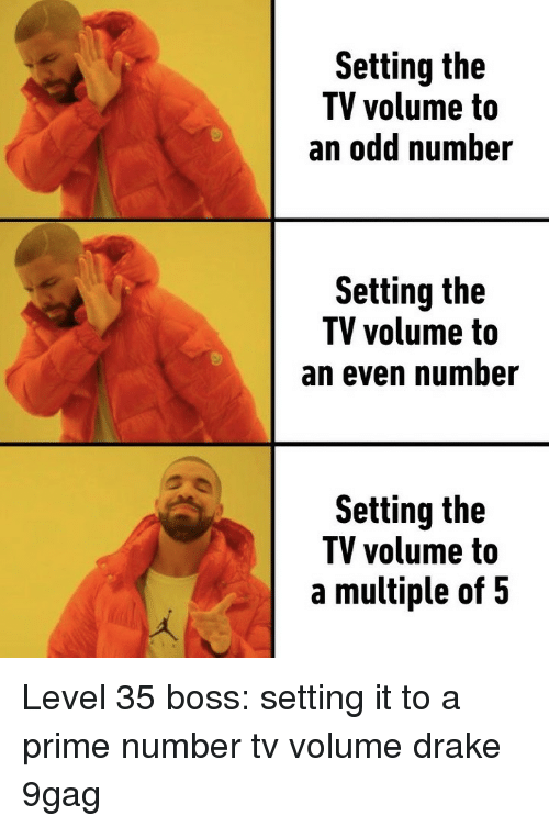 9gag, Drake, and Memes: Setting the  TV volume to  an odd number  Setting the  TV volume to  an even number  Setting the  TV volume to  a multiple of 5 Level 35 boss: setting it to a prime number⠀ tv volume drake 9gag