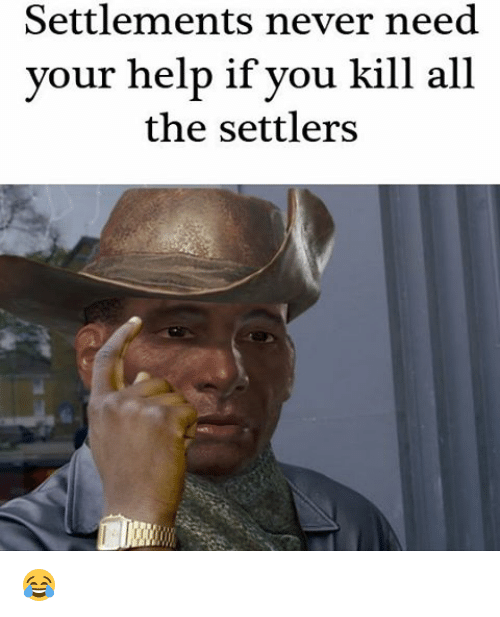 Memes, Help, and Never: Settlements never need  your help if you kill all  the settlers 😂
