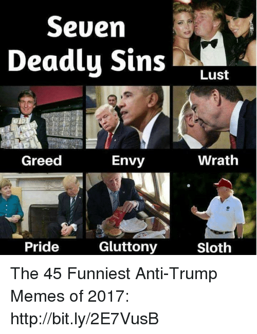 Memes, Http, and Sloth: Seven  Deadly Sins Lust  Greed  Envy  Wrath  Pride  Gluttony  Sloth The 45 Funniest Anti-Trump Memes of 2017: http://bit.ly/2E7VusB
