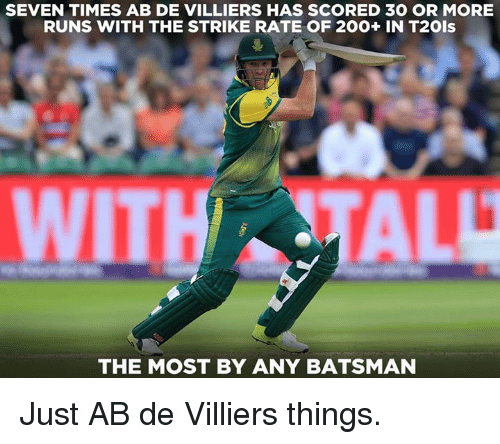 Bailey Jay, Memes, and 🤖: SEVEN TIMES AB DE VILLIERS HAS SCORED 3O OR MORE  RUNS WITH THE STRIKE RATE OF 200+ IN T2Ols  THE MOST BY ANY BATSMAN Just AB de Villiers things.