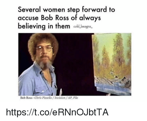 Memes, Bob Ross, and Women: Several women step forward to  accuse Bob Ross of always  believing in them d  cold lasa  Bob Ross-Chris Pizzello/Invision/AP, File https://t.co/eRNnOJbtTA