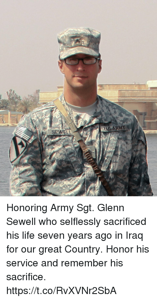 Life, Memes, and Army: SEWELL Honoring Army Sgt. Glenn Sewell who selflessly sacrificed his life seven years ago in Iraq for our great Country. Honor his service and remember his sacrifice. https://t.co/RvXVNr2SbA