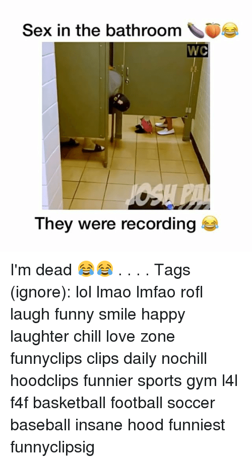 Rofled: Sex in the bathroom  WC  They were recording I'm dead 😂😂 . . . . Tags (ignore): lol lmao lmfao rofl laugh funny smile happy laughter chill love zone funnyclips clips daily nochill hoodclips funnier sports gym l4l f4f basketball football soccer baseball insane hood funniest funnyclipsig