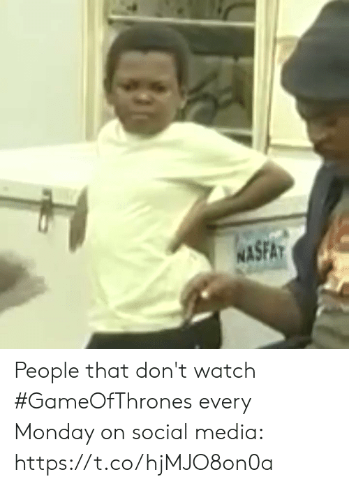 Memes, Social Media, and Watch: SFAT  NA People that don't watch #GameOfThrones every Monday on social media: https://t.co/hjMJO8on0a