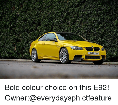 Memes, Bold, and 🤖: SH62 VN Bold colour choice on this E92! Owner:@everydaysph ctfeature