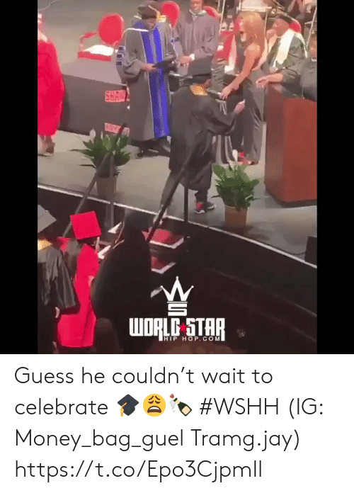 Jay, Money, and Wshh: SHA  ORLC STAR  HIP HOP.COM Guess he couldn't wait to celebrate 🎓😩🍾 #WSHH (IG: Money_bag_guel Tramg.jay) https://t.co/Epo3CjpmIl