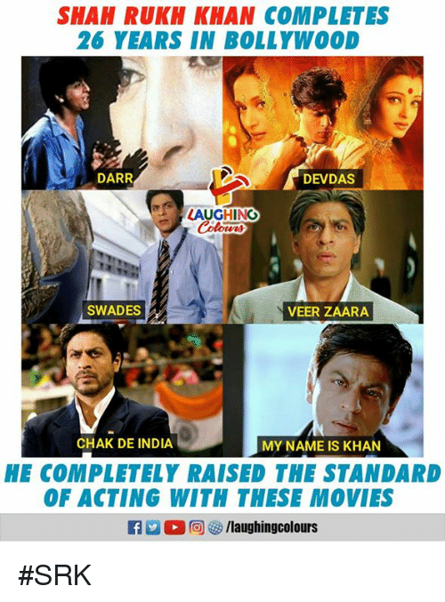 Movies, India, and Bollywood: SHAH RUKH KHAN COMPLETES  26 YEARS IN BOLLYWOOD  DARR  DEVDAS  LAUGHING  Colowrs  SWADES  VEER ZAARA  CHAK DE INDIA  MY NAME IS KHAN  HE COMPLETELY RAISED THE STANDARD  OF ACTING WITH THESE MOVIES  R 回參/laughingcol ours #SRK